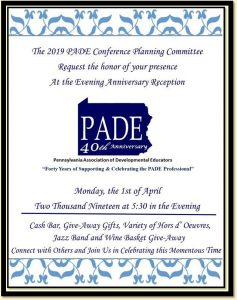 PADE 40th Anniversary Evening Reception Invitation: Monday April 1st, 2019 at 5:30 in the evening. Cash bar, give-away gifts, hors d' oeuvres, jazz band and wine basket give away; connect with others and join us in celebrating this momentous time!